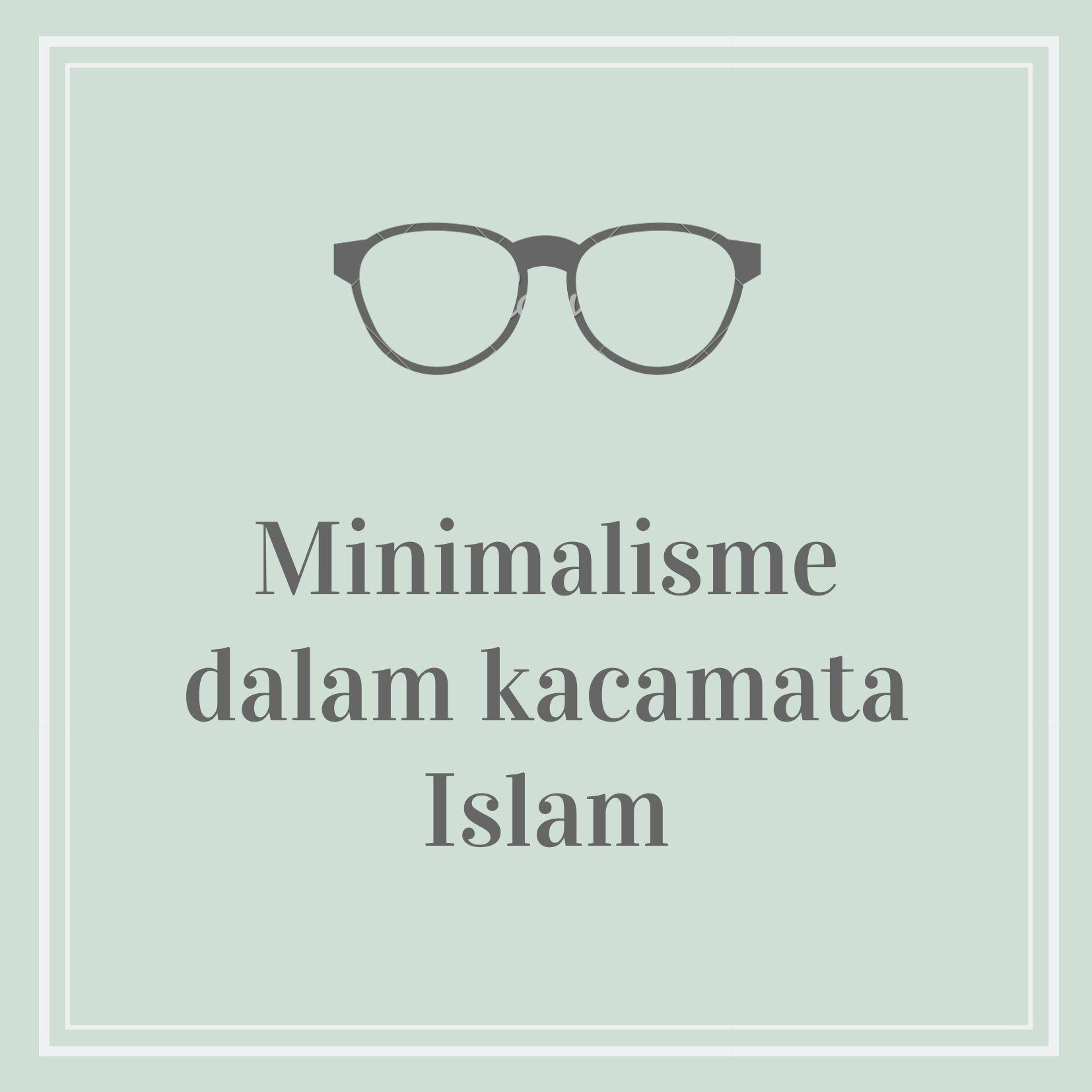 Bagaimana Islam Memandang Minimalisme ? – Minimalisme Dalam Islam
